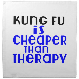 Kung Fu Is Cheaper  Than Therapy Napkin