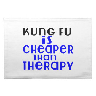 Kung Fu Is Cheaper  Than Therapy Placemat