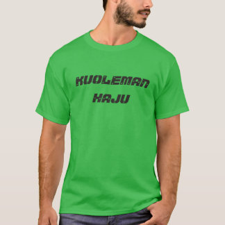 kuoleman haju - the smell of death in Finnish T-Shirt