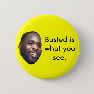 Kwame, Busted is what you see. 2 Inch Round Button