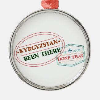 Kyrgyzstan Been There Done That Metal Ornament
