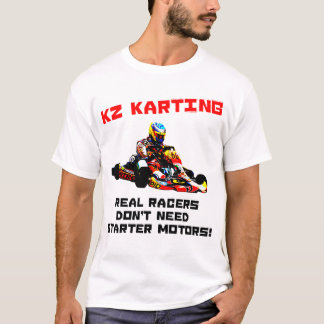 KZ Karting - Real Racers Don't Need Starter Motors T-Shirt