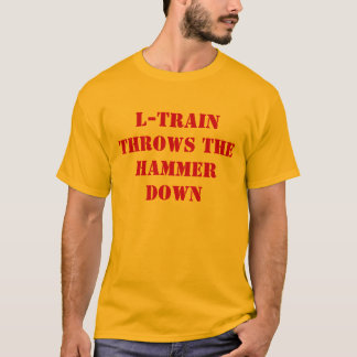 L-Train Throws The Hammer Down T-Shirt