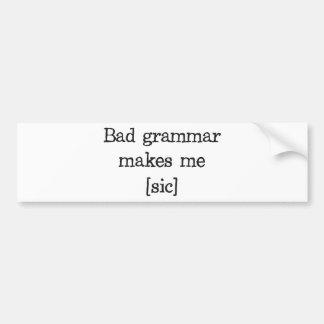 La mauvaise grammaire me fait [le sic] autocollant de voiture