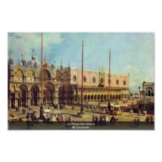 La Piazza San Marco. By Canaletto Poster