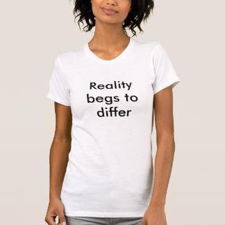 La réalité prie de différer t-shirt
