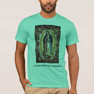 La Santa Reina de las Américas T-Shirt