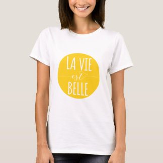 la vie est belle, life is beautiful, French quote T-Shirt