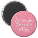 La vie est courte soit toile rose heureuse aimants pour réfrigérateur