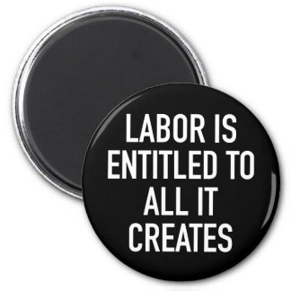 Labor is Entitled to All it Creates Magnet