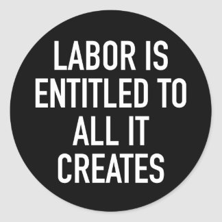 Labor is Entitled to All it Creates Sticker