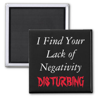 Lack of Negativity Funny Magnet