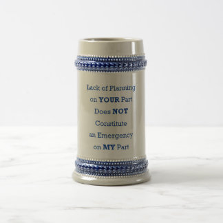 Lack of Planning on Your Part Beer Stein
