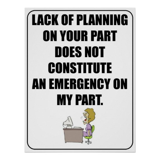 Lack Of Planning On Your Part Poster Zazzle Ca
