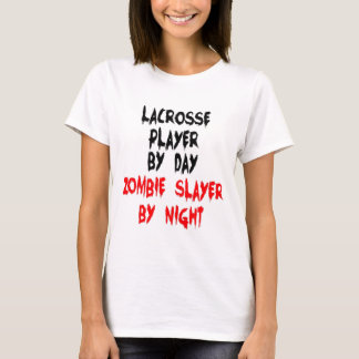 Lacrosse Player by Day Zombie Slayer by Night T-Shirt