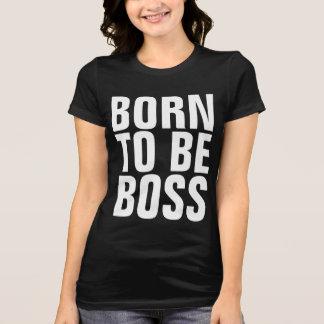 Ladies BOSS T-shirts, BORN TO BE BOSS T-Shirt