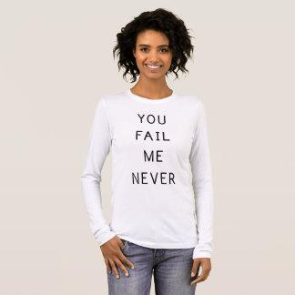 "Ladies Long Sleeved T Shirt ""Fail Me Never"""