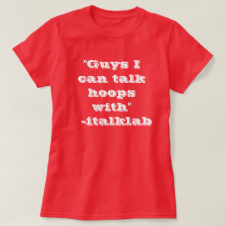 Ladies love men they can talk hoops with! T-Shirt