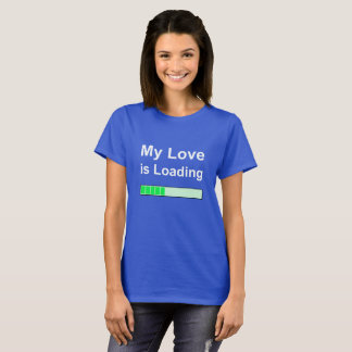 Ladies T-shirt; 'My Love is Loading'. T-Shirt