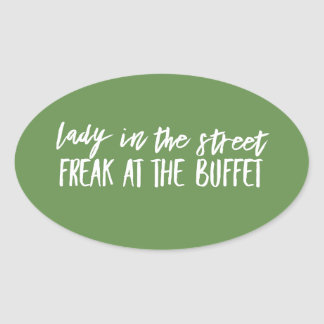 Lady in the Street Freak at the Buffet Oval Sticker