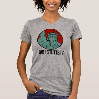 Lady Liberty - Did I Stutter - T-Shirt
