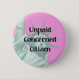 Lady Liberty Unpaid Protester Concerned Citizen 2 Inch Round Button