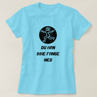 Lady Run with text Du kan ikke fange meg. T-Shirt