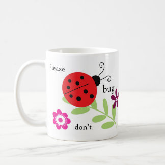 Ladybug mug - Please don't bug me it's tea time!