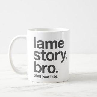 "LAME STORY, BRO. Shut your hole. ""Coffee"" Mug"