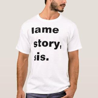 Lame Story Sis T-Shirt