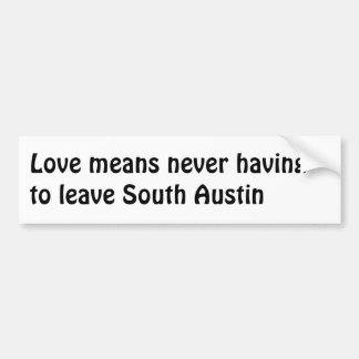 L'amour signifie… l'autocollant du sud d'Austin Autocollant De Voiture