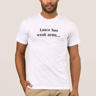 Lance has weak arms... T-Shirt