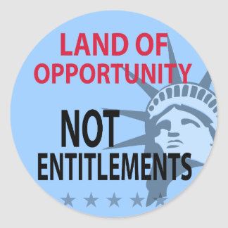 Land Of Opportunity Not Entitlements Round Sticker