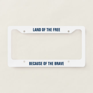 Land of the Free Because of the Brave License Plate Frame