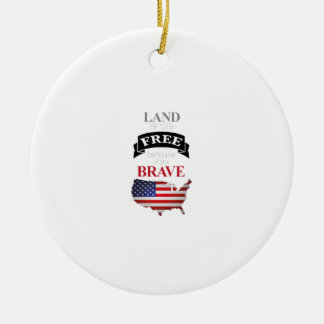 Land of the free because of the brave round ceramic ornament
