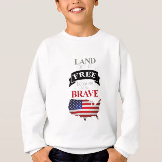 Land of the free because of the brave sweatshirt