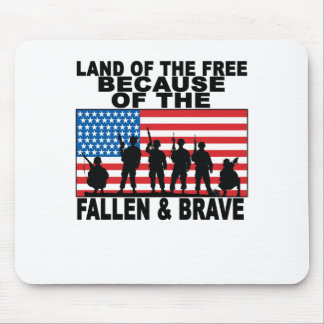 LAND OF THE FREE BECAUSE THE FALLEN AND BRAVE ..pn Mouse Pad