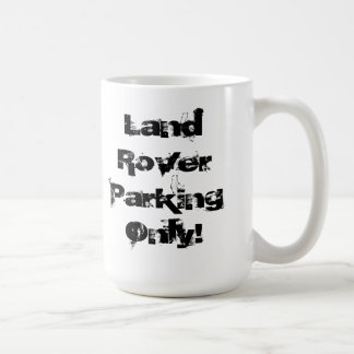 Land Rover Parking Only! Coffee Mug