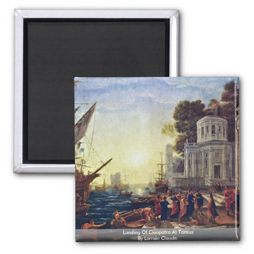 Landing Of Cleopatra At Tarsus By Lorrain Claude Magnets