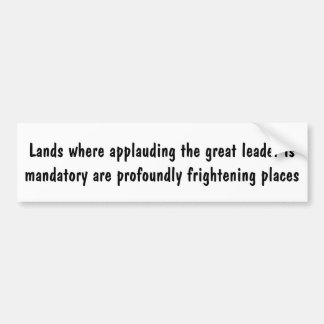 Lands where applauding the great leader ... bumper sticker