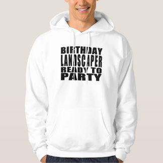 Landscapers : Birthday Landscaper Ready to Party Hoodie