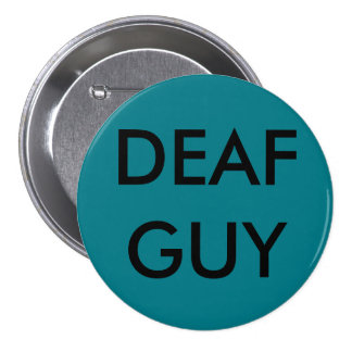 "LARGE PIN-ON BUTTON, ""DEAF GUY"" 3 INCH ROUND BUTTON"
