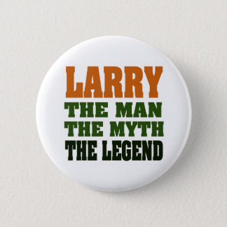 LARRY - the Man, the Myth, the Legend 2 Inch Round Button