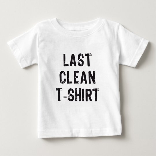last clean t-shirt, word art, text design baby T-Shirt