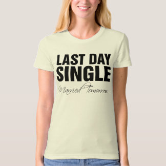 Last day single married tomorrow T-Shirt