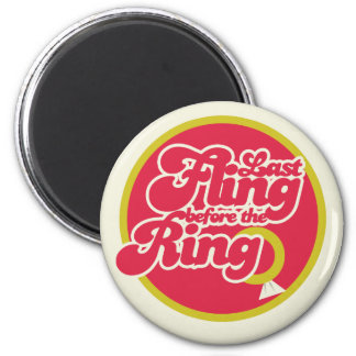Last Fling Before the Ring 2 Inch Round Magnet