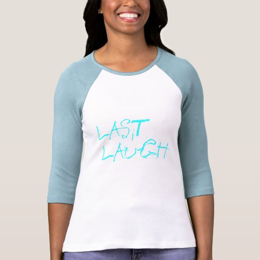 LAST LAUGH T-Shirts For All