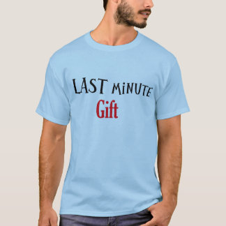 Last Minute Gift T-Shirt