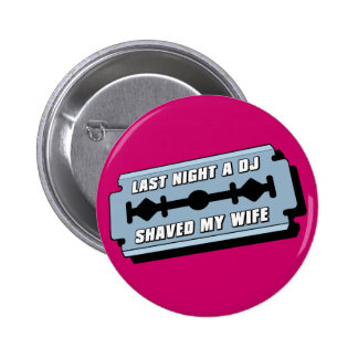 Last Night A DJ Shaved My Wife 2 Inch Round Button