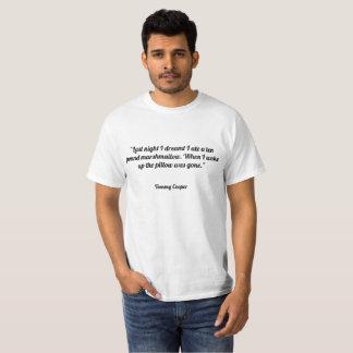Last night I dreamt I ate a ten pound marshmallow. T-Shirt